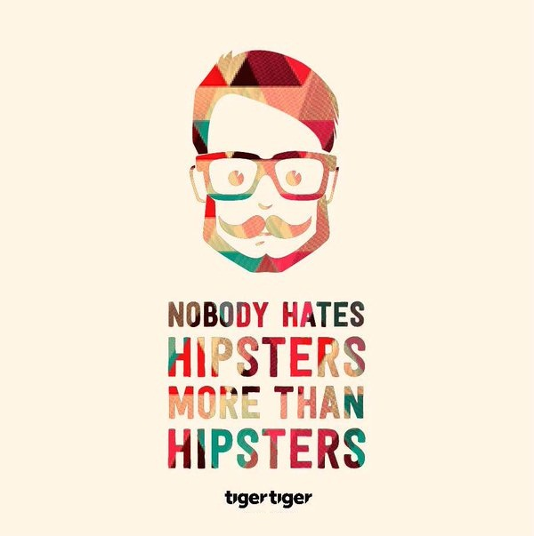Hipster Quotes Nobody hates hipsters more than hipsters. Tim Heidecker