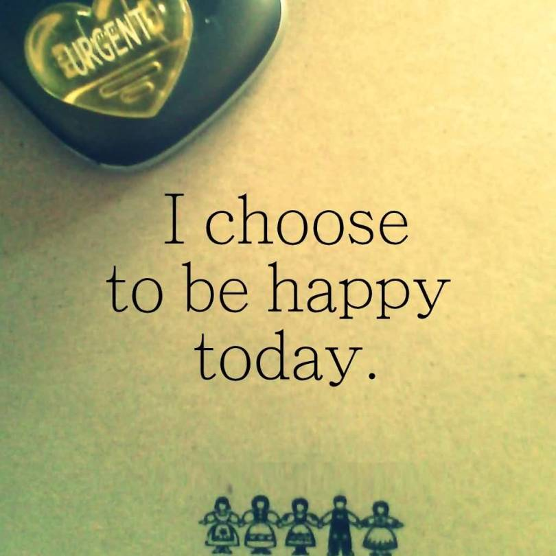 I choose to be happy today
