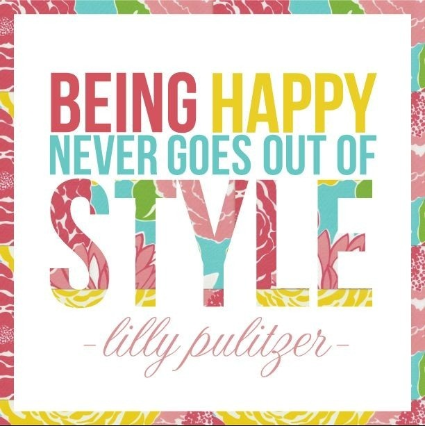 Inspirational Happiness Quotes Being happy never goes out of style Lilly Pulitger