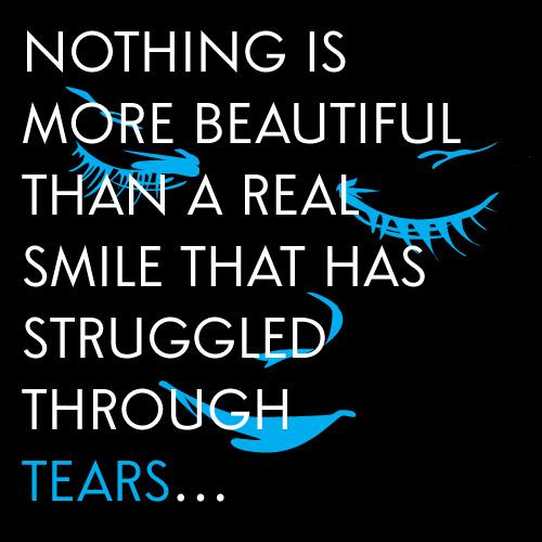 Inspirational Happiness Quotes Nothing is more beautiful than a real smile that has struggled through tears