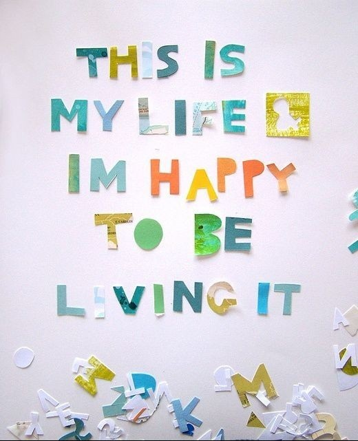 Inspirational Happiness Quotes This is my life i m happy to be living it