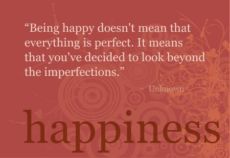 Inspirational Happiness Quotes being happy doesn't mean that everything is perfect