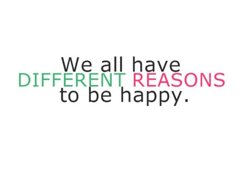 Inspirational Happiness Sayings We all have different reasons to be happy