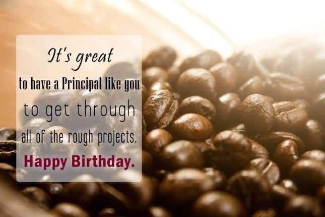 Its Great To Have A Principal Like You Happy Birthday Quotes Image