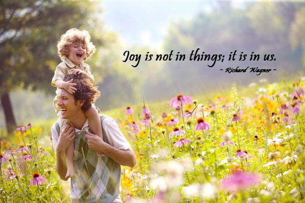 Joy is not in things;it is in us Richard Wagner