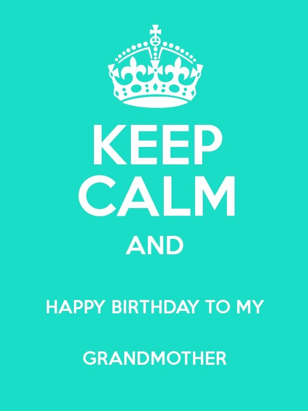Keep Calm And Happy Birthday To My Grandmother Image