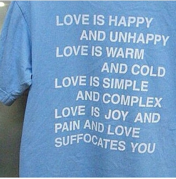 Love is happy and unhappy love is warm and cold love is simple and comples