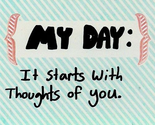 My Day It Starts With Thoughts Of You Greeting Message