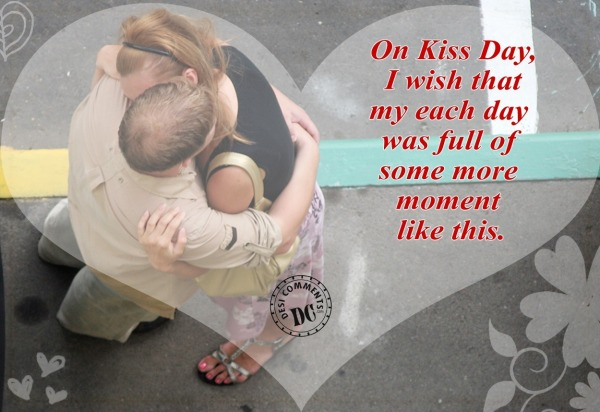 On Kiss Day I Wish That My Each Day Was Full Happy Kiss Day Quotes Image