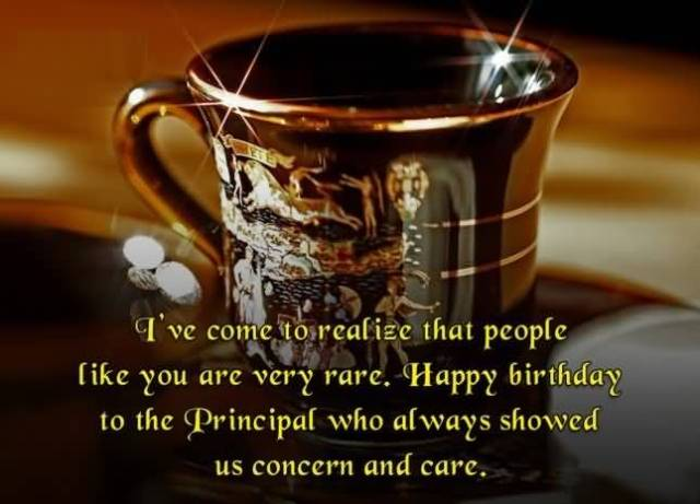 Principal Who Always Showed Us Concern And Care Happy Birthday Lovely Wishes Principal Birthday Greetings