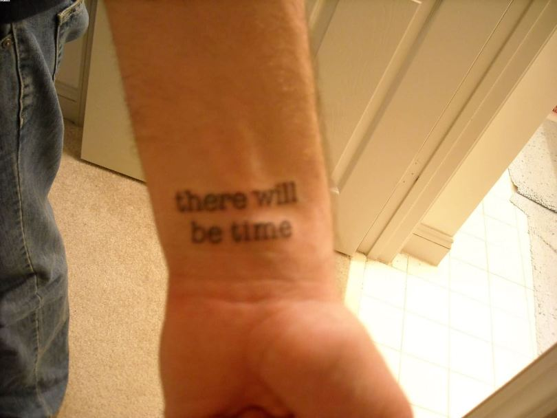 Quote Tattoo Of There Will Be Time Wrist Tattoo