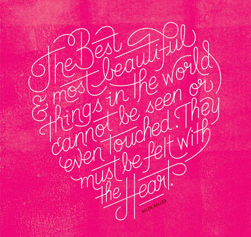 The best & most beautiful things in the world cannot be seen or even touched they must be felt with the heart