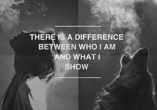 There is a difference between who i am and what i show