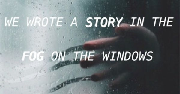 We wrote a story in the fog on the windows