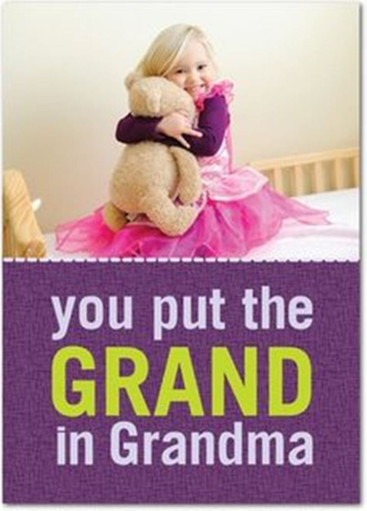 You Put The Grand In Grandma Happy Birthday Wishes From Cute Granddaughter