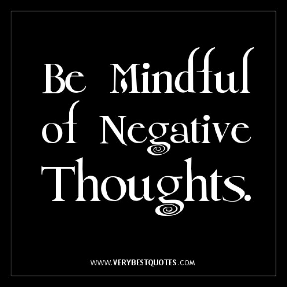 be mindful of negative thoughts.