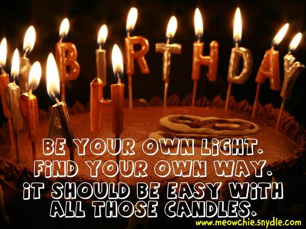 be your own light find your own way. it should be easy with all those candles.