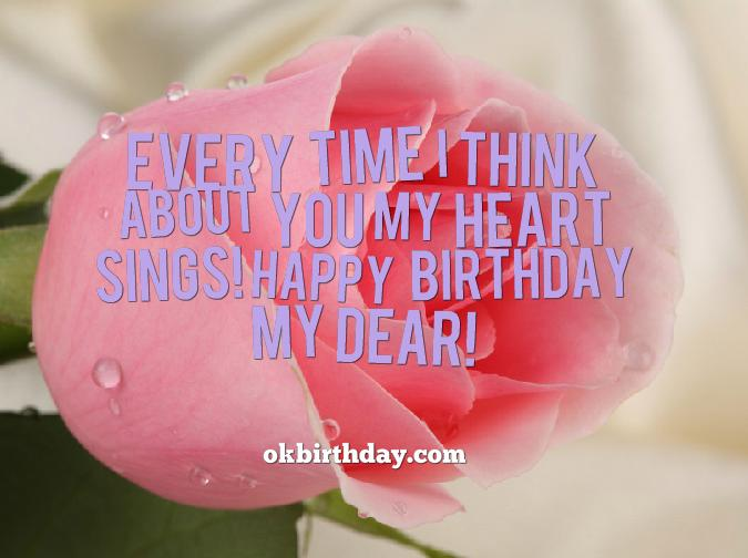 every time i think about you my heart sings! happy birthday my dear!