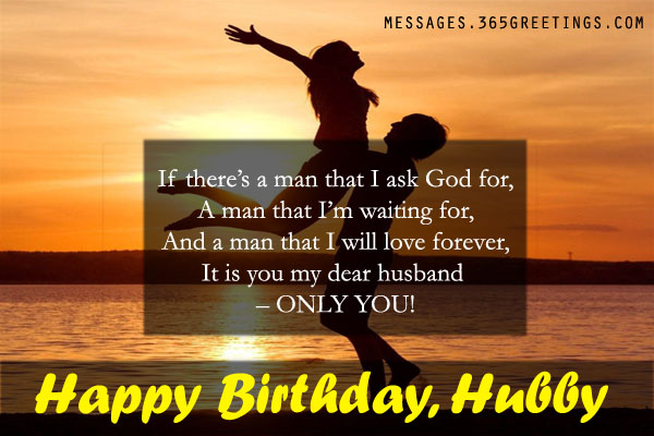 if there's a man that i ask god for, a man that i'm waiting for, and a man that i will love forever, it is you my dear husband only you happy birthday, hnbby Husband Birthday Quotes