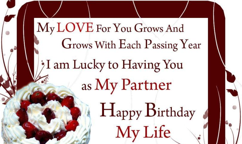 my love for you grows and grows with each passing year i am lucky to having you as my partner happy birthday my life.