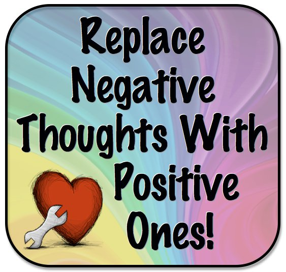 replace negative thoughts with positive ones!