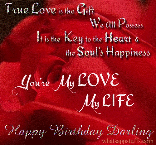 true love is the gift we all passes it is the key to the heart & the soul's happiness you're my love my lite happy birthday darling