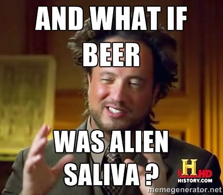 And What If Beer Was Alien Saliva Beer Meme