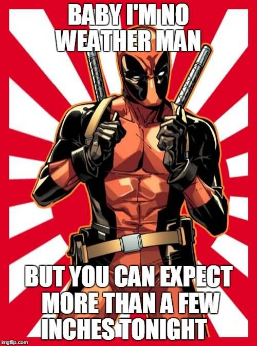 Baby I'm No Weather Man Deadpool Memes
