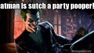 Batman Is Sutch A Party Pooper! Batman Meme Pictures