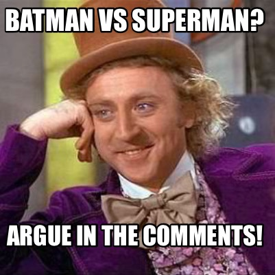 Batman Memes Batman VS Superman Argue In The Comments! Images