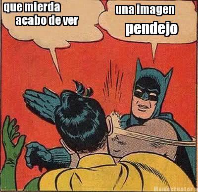 Batman Memes Que Mierda Acabo De Ver Una Imagen Pendejo Graphics