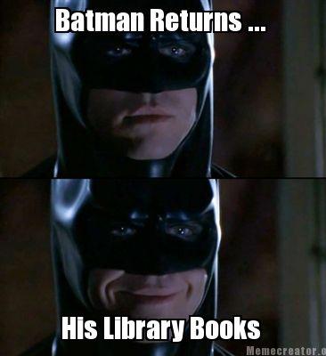 Batman Returns... His Library Books Batman Meme Photo