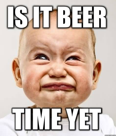 Beer Meme Is It Beer Time Yet
