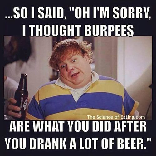 Beer Meme So I Said, Oh I'm Sorry I Thought Burpees Are What You Did After You Drank