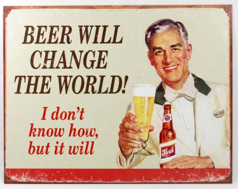 Beer Will Change The World I Don't Know How But It Will Beer Meme