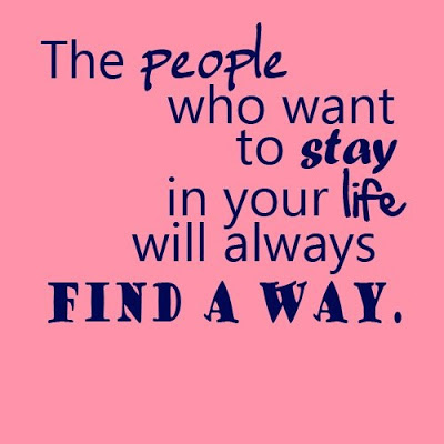 Best Life Quotes The peoplen who want to stay in your life will always find a way