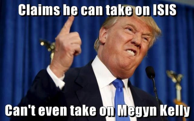 Claims He Can Take On Isis Cant Even Take Megyn Kelly Donald Trump Funny Memes