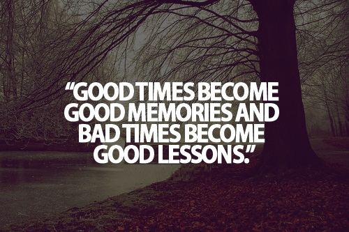 Cute Life Quotes Good times become good memories and bad times become good lessons Short Cute Life Quotes