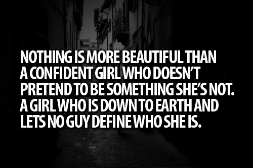 Cute Life Quotes Nothing is more beautiful than a confident girl who doesn't pretend to be something she's not