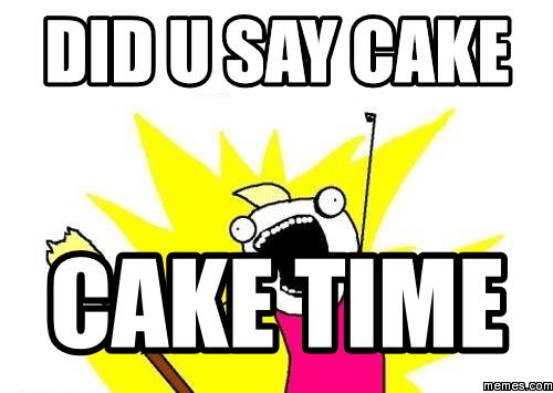 Did U Say Cake time Meme Photo