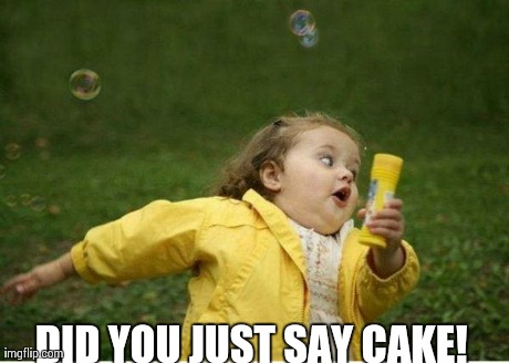 Did You Just Say Cake Meme Picture