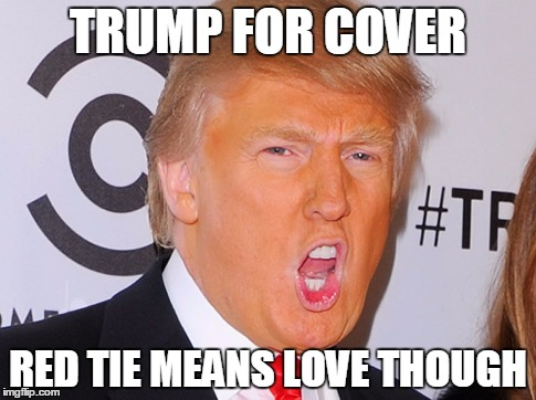 Donald Trump Funny Meme Trump For Cover Red Tie Means Love Though