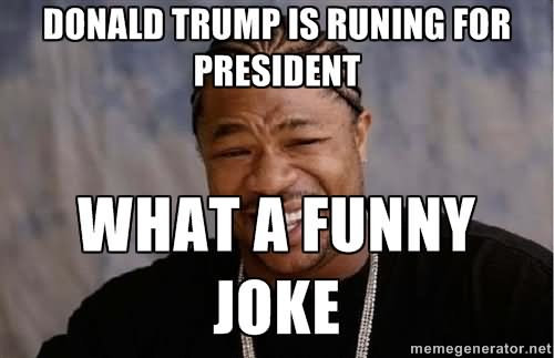 Donald Trump Is Running For President Donald Trump Funny Memes
