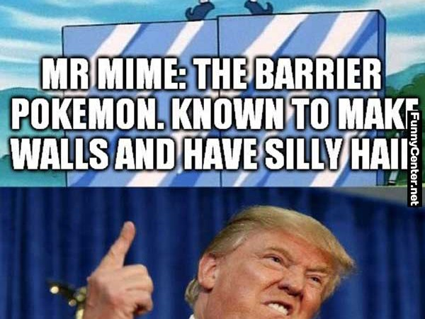 Donald Trump Meme Mr. Mime. The Barrier Pokemon Know To Make Walls And Have Silly Hair