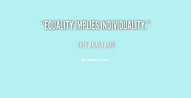 Equality Sayings equality implies individuality