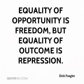 Equality Sayings equality of opportunity is freedom but equality of outcome is repression