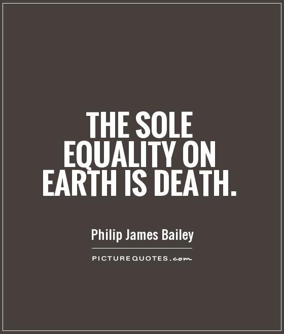 Equality Sayings the soul equality on earth is death