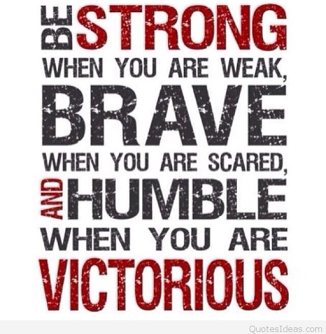 Fitness Quotes be strong when you are weak brave when you are scared and humble when you are victorious