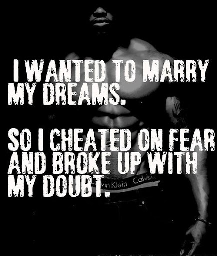 Fitness Quotes i wanted to marry my dreams so i cheated on fear and broke up with my doubt