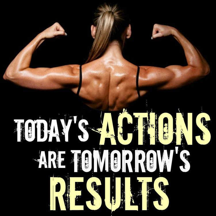 Fitness Quotes today's action are tomorrow's results